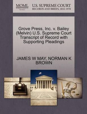 Grove Press, Inc. V. Bailey (Melvin) U.S. Supreme Court Transcript of Record with Supporting Pleadings by James W May