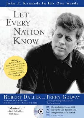 Let Every Nation Know: John F. Kennedy in His Own Words by Robert Dallek