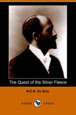Quest of the Silver Fleece (Dodo Press) by W E B Du Bois