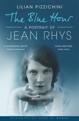 The Blue Hour: A Portrait of Jean Rhys by Lilian Pizzichini
