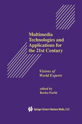 Multimedia Technologies and Applications for the 21st Century by Borko Furht
