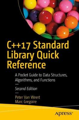 C++17 Standard Library Quick Reference: A Pocket Guide to Data Structures, Algorithms, and Functions book