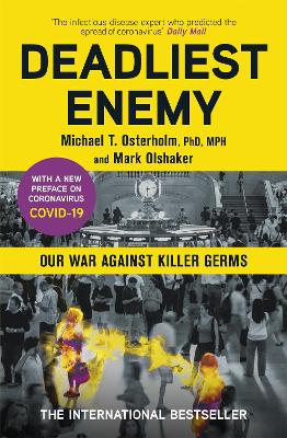 Deadliest Enemy: Our War Against Killer Germs by Dr Michael Osterholm