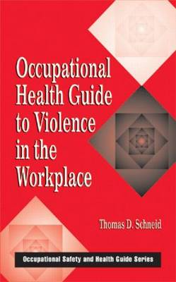 Occupational Health Guide to Violence in the Workplace by Thomas D. Schneid