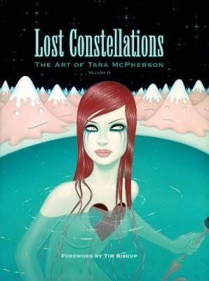 Lost Constellations: The Art Of Tara Mcpherson Volume 2 by Tara McPherson