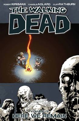 The The Walking Dead The Walking Dead Volume 9: Here We Remain Here We Remain v. 9 by Robert Kirkman
