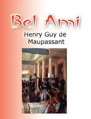 Bel Ami by Guy Maupassant