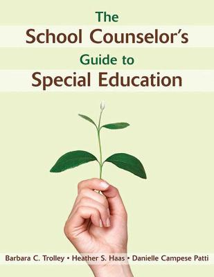 The School Counselor's Guide to Special Education by Barbara C. Trolley