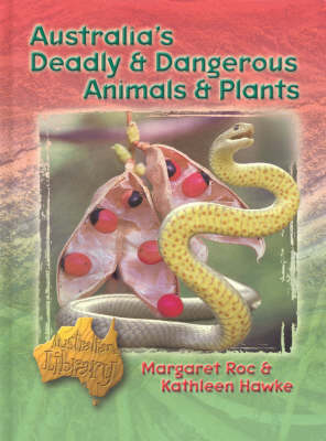 Australia's Deadly and Dangerous Animals and Plants by Margaret Roc