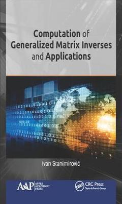 Computation of Generalized Matrix Inverses and Applications book