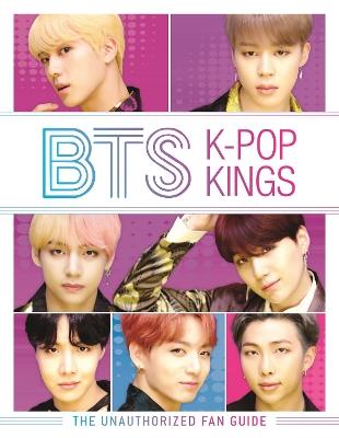 BTS: K-Pop Kings: The Unauthorized Fan Guide by Helen Brown