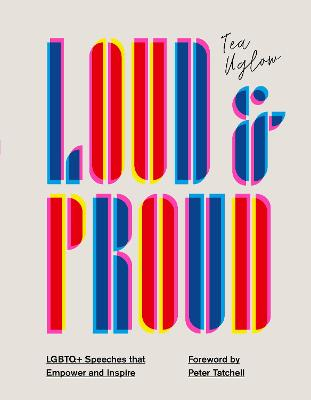 Loud and Proud: LGBTQ+ Speeches that Empower and Inspire by Tea Uglow