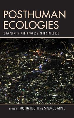 Posthuman Ecologies: Complexity and Process after Deleuze by Rosi Braidotti