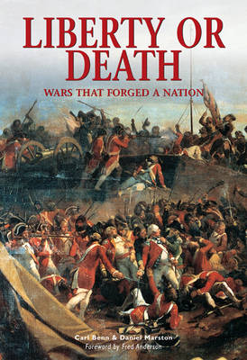 Liberty or Death: Wars That Forged a Nation by Daniel Marston