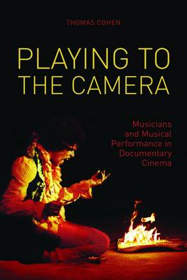 Playing to the Camera - Musicians and Musical Performance in Documentary Cinema book