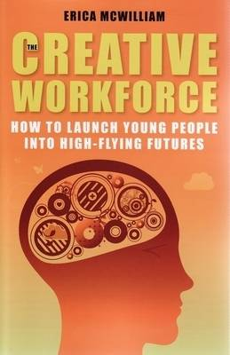 The Creative Workforce by Erica Mcwilliam