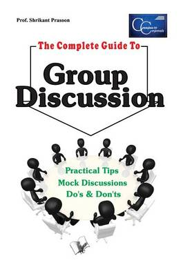 The Complete Guide to Group Discussion by Prof. Srikant Prasoon