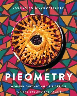 Pieometry: Modern Tart Art and Pie Design for the Eye and the Palate by Lauren Ko