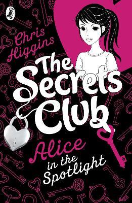 The Secrets Club: Alice in the Spotlight by Chris Higgins