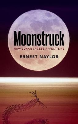 Moonstruck: How lunar cycles affect life by Ernest Naylor