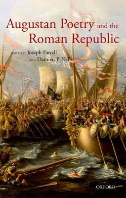 Augustan Poetry and the Roman Republic by Joseph Farrell