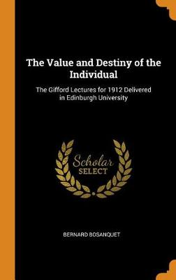 The Value and Destiny of the Individual: The Gifford Lectures for 1912 Delivered in Edinburgh University book