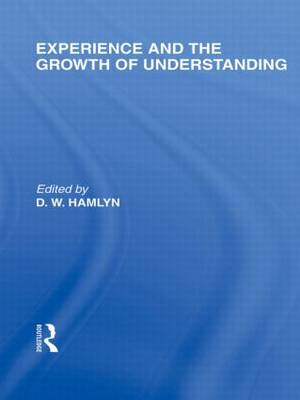 Experience and the Growth of Understanding International Library of the Philosophy of Education Volume 11 by David W. Hamlyn