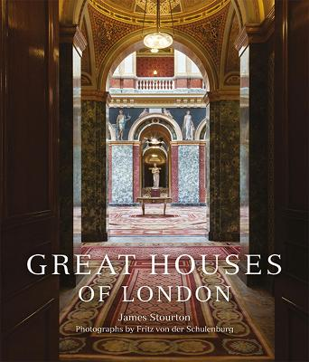 Great Houses of London by James Stourton
