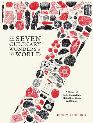 The Seven Culinary Wonders of the World: A History of Pork, Honey, Salt, Chilli, Rice, Cacao and Tomato book