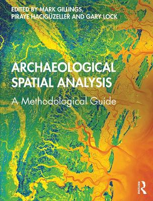 Archaeological Spatial Analysis: A Methodological Guide by Mark Gillings
