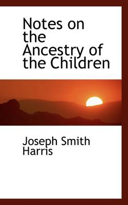 Notes on the Ancestry of the Children by Joseph Smith Harris