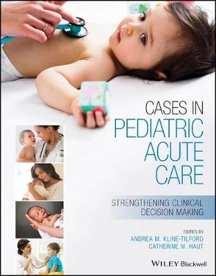 Cases in Pediatric Acute Care: Strengthening Clinical Decision Making by Andrea Kline-Tilford