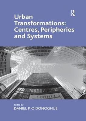 Urban Transformations: Centres, Peripheries and Systems book