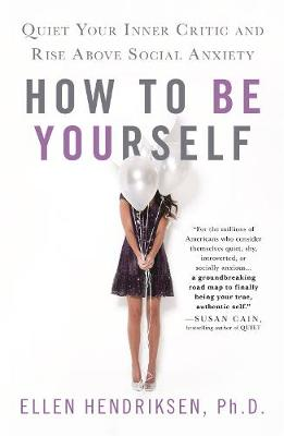 How to be Yourself: Quiet Your Inner Critic and Rise Above Social Anxiety book