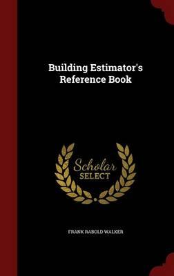 Building Estimator's Reference Book by Frank Rabold Walker