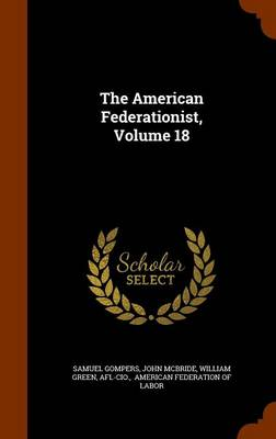 The American Federationist, Volume 18 by Samuel Gompers