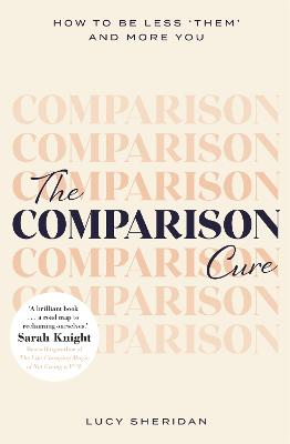 The Comparison Cure: How to be less 'them' and more you book