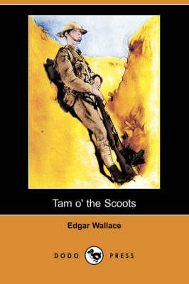 Tam O' the Scoots (Dodo Press) by Edgar Wallace