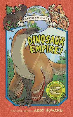 Dinosaur Empire! (Earth Before Us #1): Journey through the Mesozoic Era book
