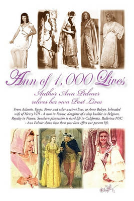 Ann of 1,000 Lives: Author Ann Palmer Relives Her Own Past Lives by Ann Palmer