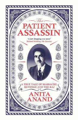 The Patient Assassin: A True Tale of Massacre, Revenge and the Raj book