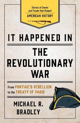 It Happened in the Revolutionary War: Stories of Events and People that Shaped American History by Michael R. Bradley