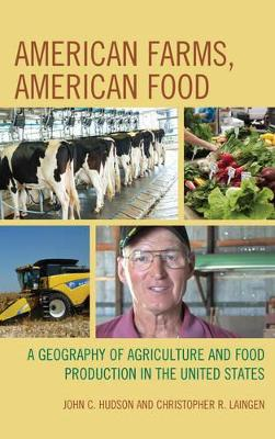American Farms, American Food: A Geography of Agriculture and Food Production in the United States book