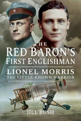 Lionel Morris and the Red Baron: Air War on the Somme by Bush, Jill