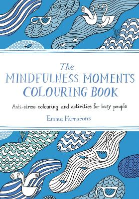 The Mindfulness Moments Colouring Book: Anti-stress Colouring and Activities for Busy People book
