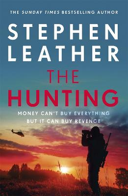 The Hunting: An explosive thriller from the bestselling author of the Dan 'Spider' Shepherd series by Stephen Leather