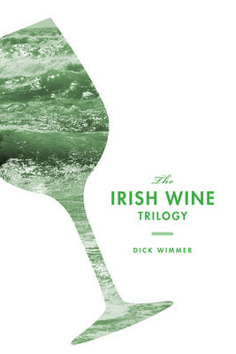 Irish Wine Trilogy by Dick Wimmer