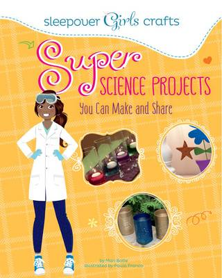 Sleepover Girls Crafts: Super Science Projects You Can Make and Share by ,Mari Bolte
