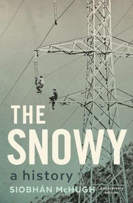 The Snowy: A History by Siobhan McHugh