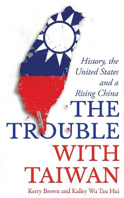 The Trouble with Taiwan: History, the United States and a Rising China book